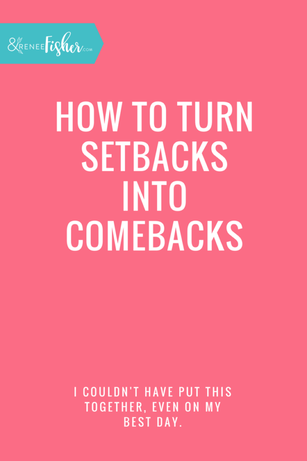 How to Turn Setbacks into Comebacks