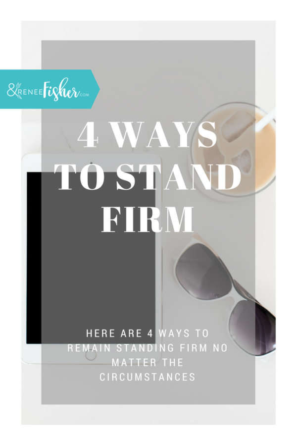 4 Ways to Stand Firm