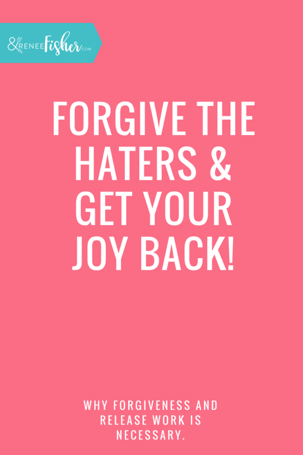 Forgive the Haters & Get Your Joy Back!