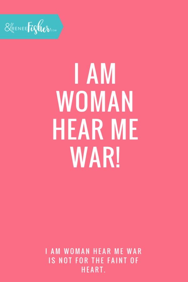 I am woman hear me war!