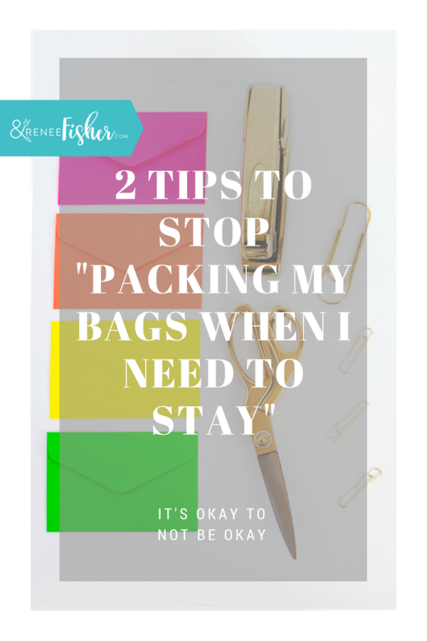 "2 Tips to Stop ""Packing My Bags When I Need to Stay"""