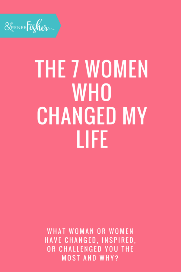 The 7 Women Who Changed My Life