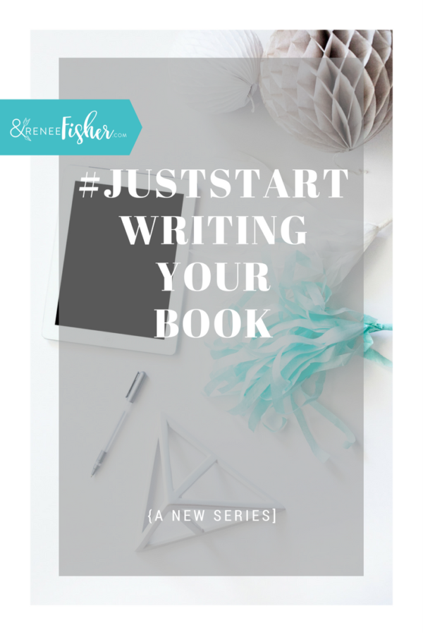 #JustStart Writing Your Book {A New Series}