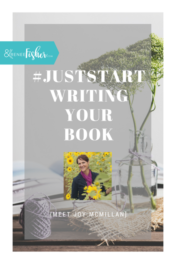 #JustStart Writing Your Book {Joy McMillan}