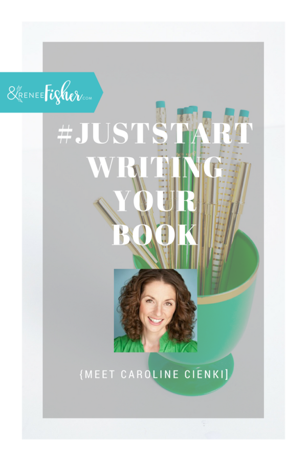 #JustStart Writing Your Book {Caroline Cienki}