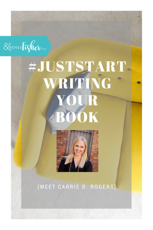 #JustStart Writing Your Book {Carrie D. Rogers}
