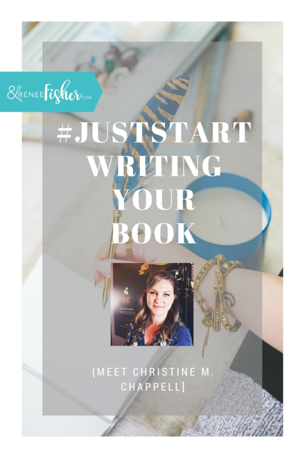 #JustStart Writing Your Book {Christine M. Chappell}