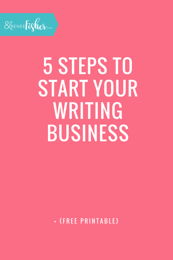 5 Steps to Start Your Writing Business + {Free Printable}