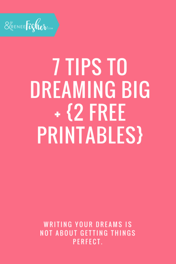 7 Tips to Dreaming Big + {2 Free Printables}