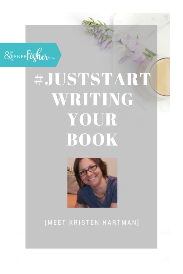 #JustStart Writing Your Book {Kristen Hartman}
